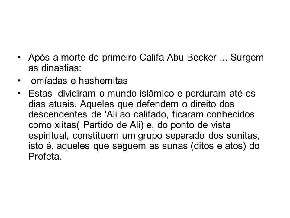 Após a morte do primeiro Califa Abu Becker ... Surgem as dinastias: