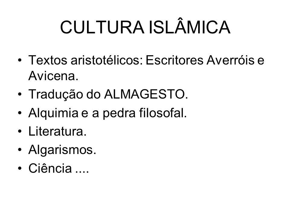 CULTURA ISLÂMICA Textos aristotélicos: Escritores Averróis e Avicena.