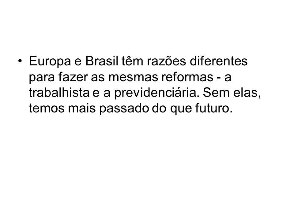 Europa e Brasil têm razões diferentes para fazer as mesmas reformas - a trabalhista e a previdenciária.