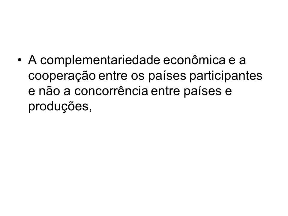 A complementariedade econômica e a cooperação entre os países participantes e não a concorrência entre países e produções,
