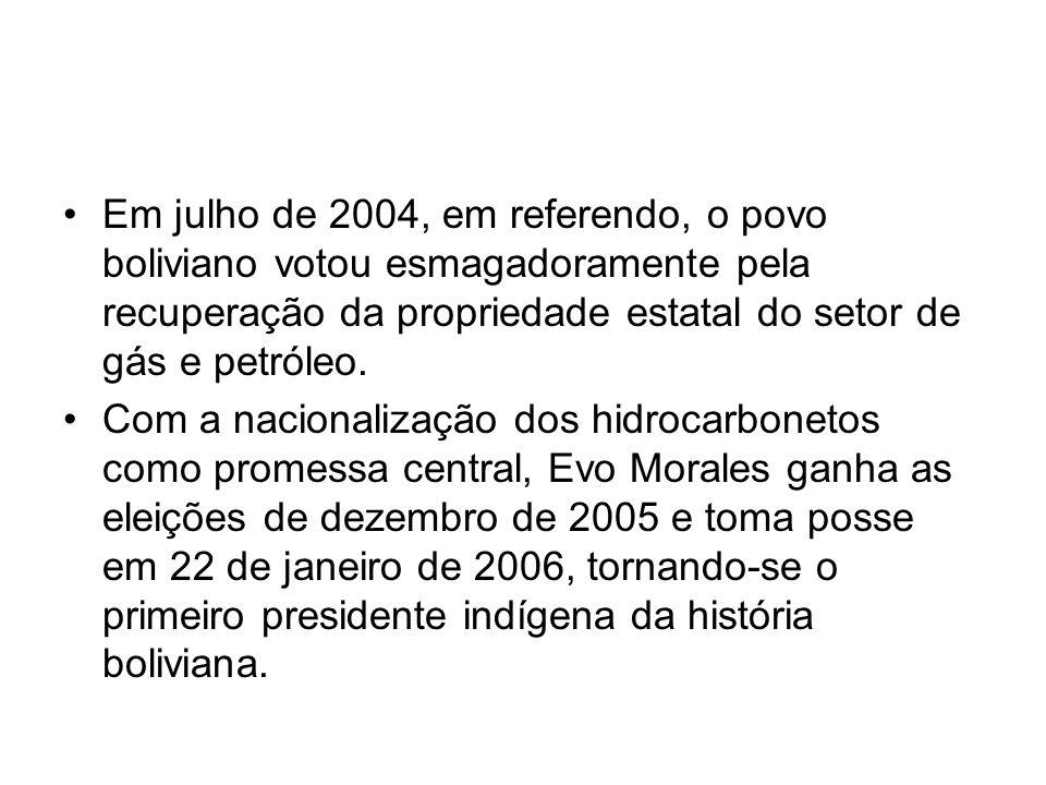 Em julho de 2004, em referendo, o povo boliviano votou esmagadoramente pela recuperação da propriedade estatal do setor de gás e petróleo.