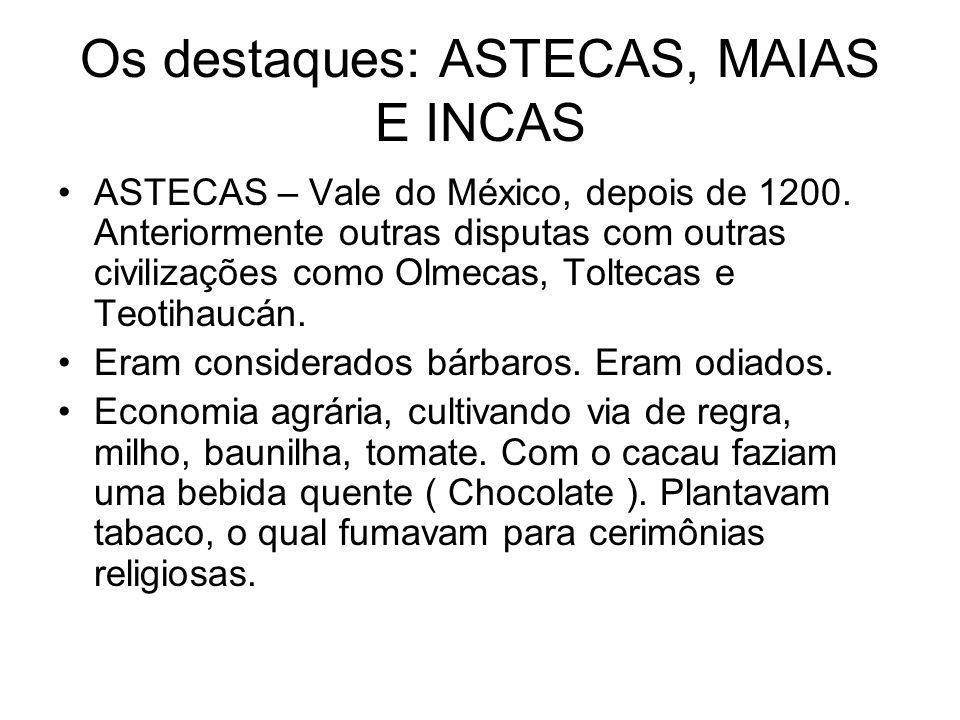 Os destaques: ASTECAS, MAIAS E INCAS