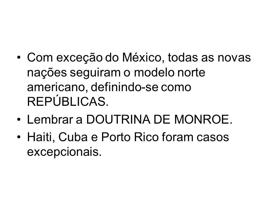 Com exceção do México, todas as novas nações seguiram o modelo norte americano, definindo-se como REPÚBLICAS.