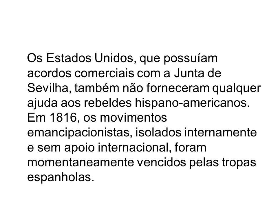 Os Estados Unidos, que possuíam acordos comerciais com a Junta de Sevilha, também não forneceram qualquer ajuda aos rebeldes hispano-americanos.