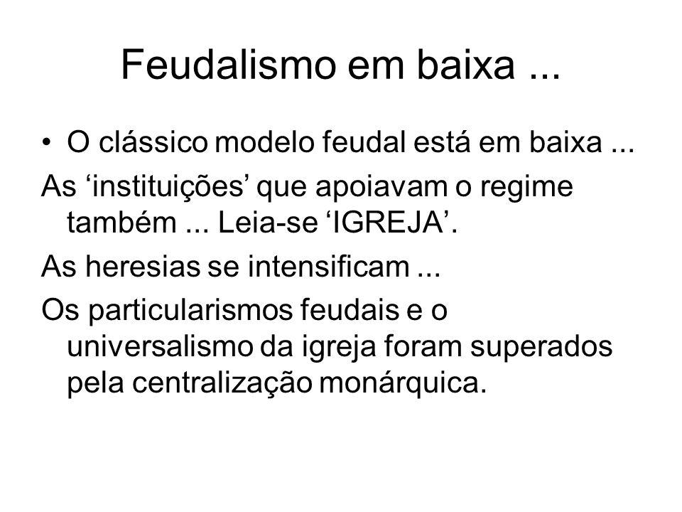 Feudalismo em baixa ... O clássico modelo feudal está em baixa ...