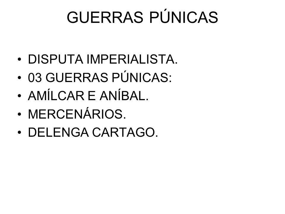 GUERRAS PÚNICAS DISPUTA IMPERIALISTA. 03 GUERRAS PÚNICAS: