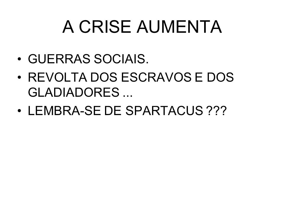 A CRISE AUMENTA GUERRAS SOCIAIS.