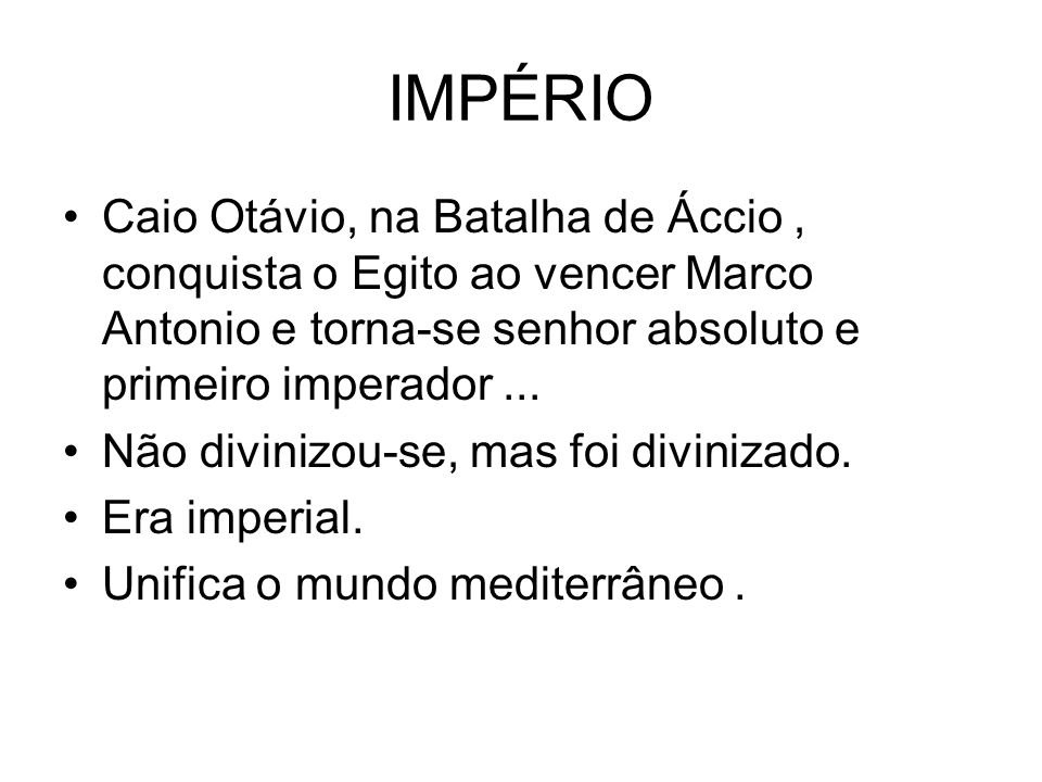 IMPÉRIOCaio Otávio, na Batalha de Áccio , conquista o Egito ao vencer Marco Antonio e torna-se senhor absoluto e primeiro imperador ...