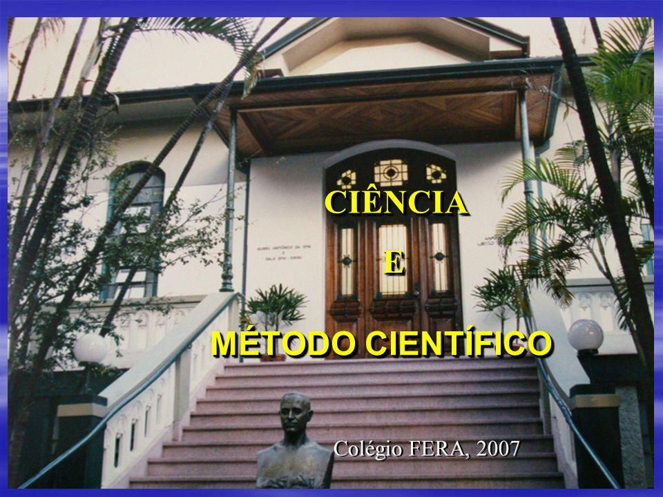 CIÊNCIA E MÉTODO CIENTÍFICO Colégio FERA, 2007