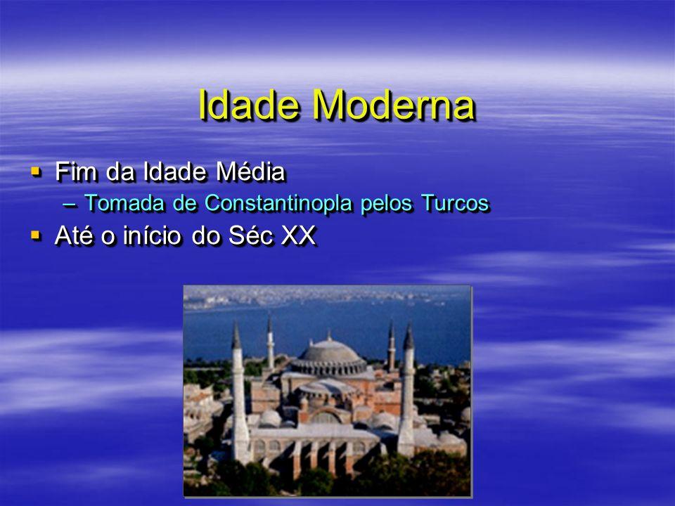 Idade Moderna Fim da Idade Média Até o início do Séc XX