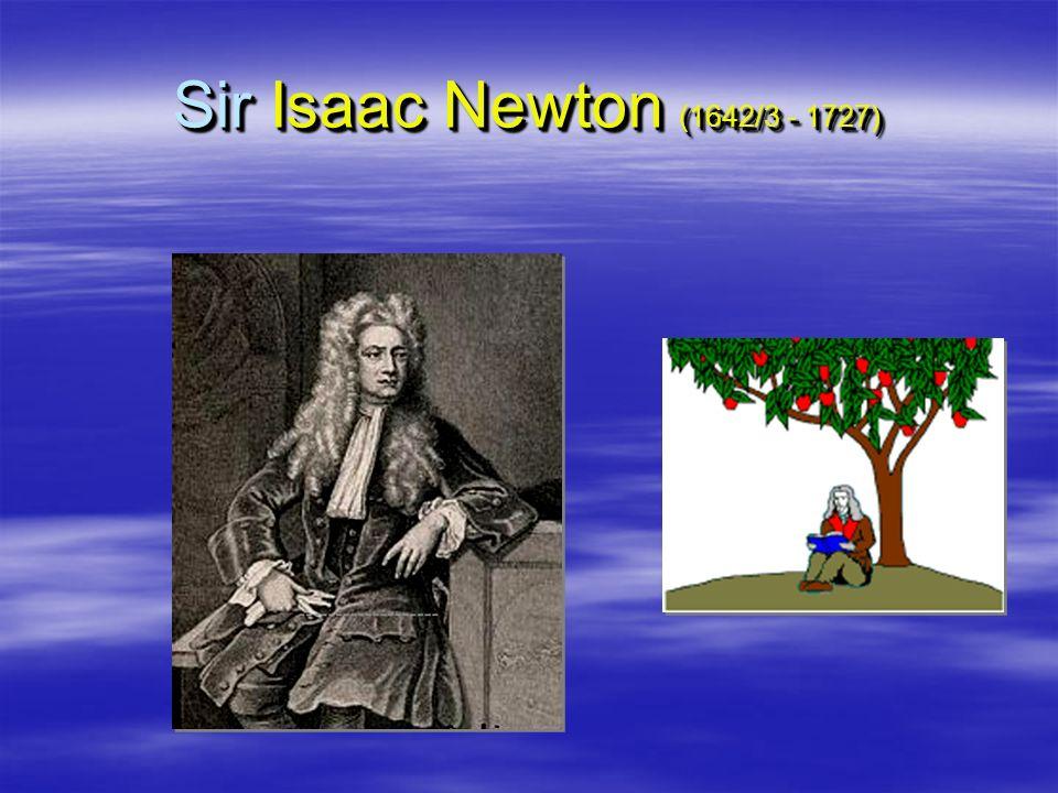 Sir Isaac Newton (1642/3 - 1727)