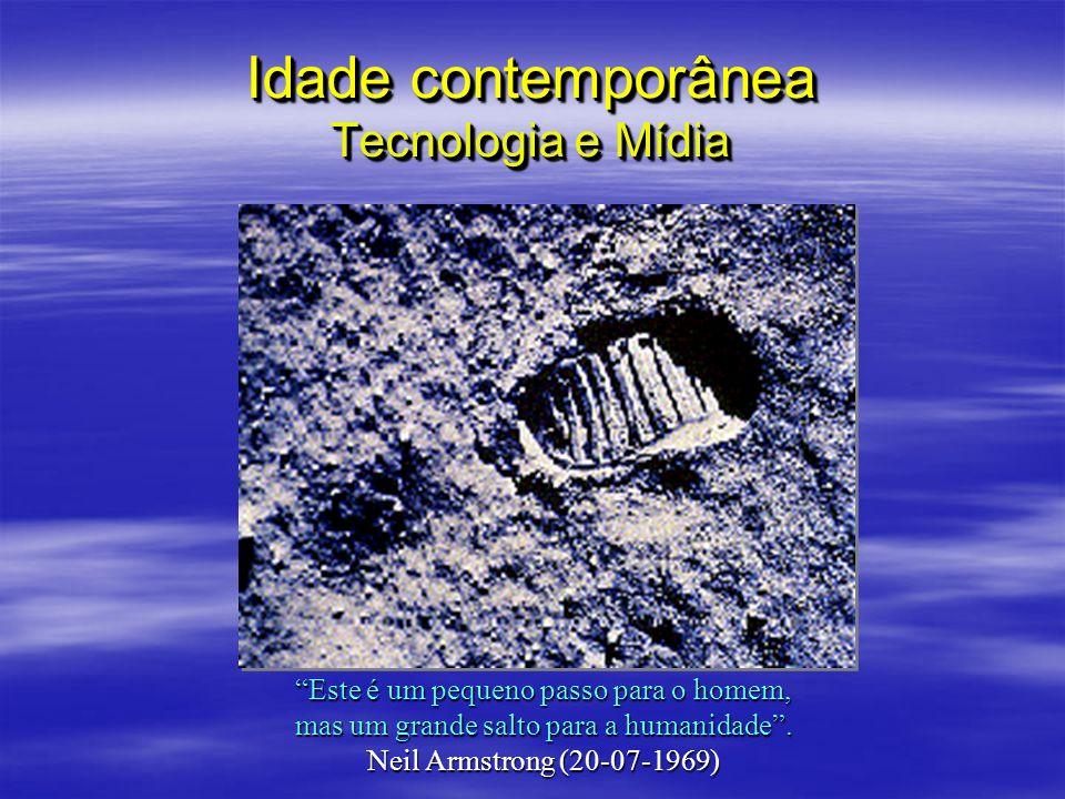 Idade contemporânea Tecnologia e Mídia