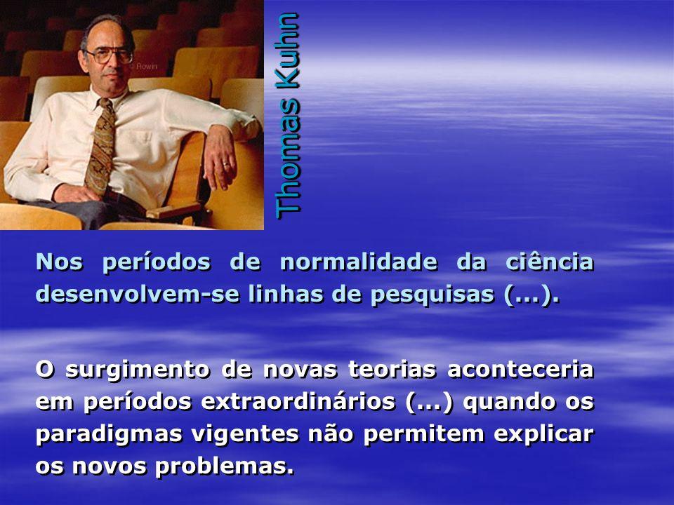 Thomas Kuhn Nos períodos de normalidade da ciência desenvolvem-se linhas de pesquisas (...).