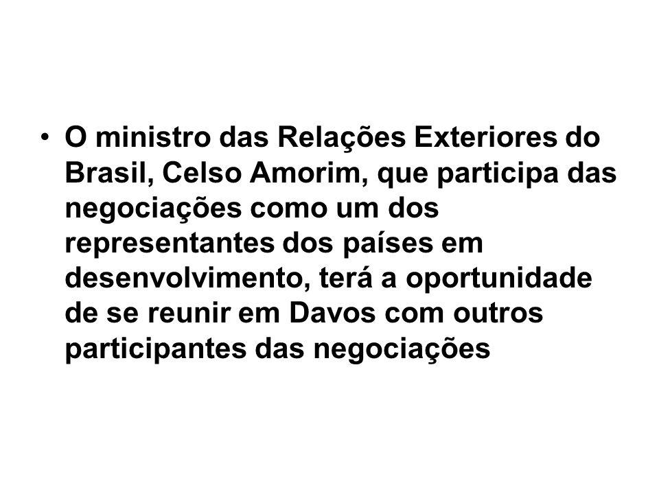 O ministro das Relações Exteriores do Brasil, Celso Amorim, que participa das negociações como um dos representantes dos países em desenvolvimento, terá a oportunidade de se reunir em Davos com outros participantes das negociações