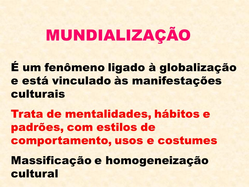 MUNDIALIZAÇÃOÉ um fenômeno ligado à globalização e está vinculado às manifestações culturais.
