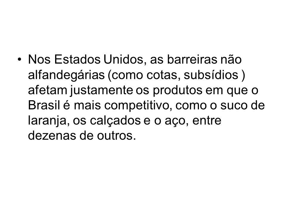 Nos Estados Unidos, as barreiras não alfandegárias (como cotas, subsídios ) afetam justamente os produtos em que o Brasil é mais competitivo, como o suco de laranja, os calçados e o aço, entre dezenas de outros.