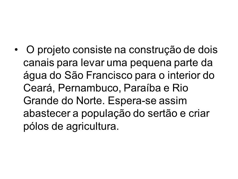 O projeto consiste na construção de dois canais para levar uma pequena parte da água do São Francisco para o interior do Ceará, Pernambuco, Paraíba e Rio Grande do Norte.
