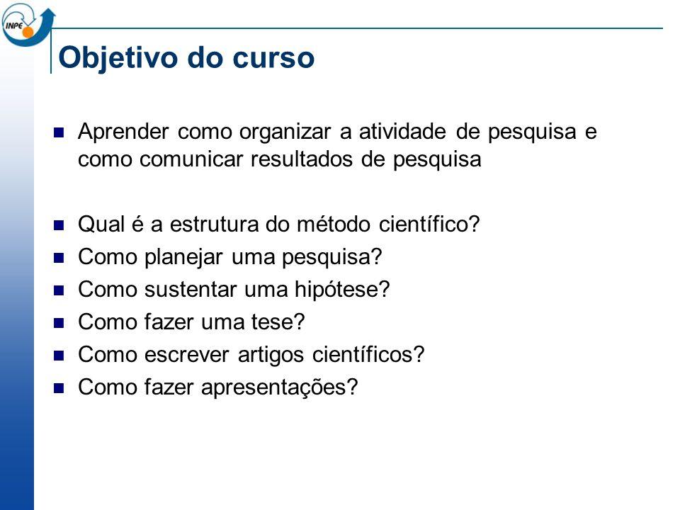 Objetivo do curso Aprender como organizar a atividade de pesquisa e como comunicar resultados de pesquisa.