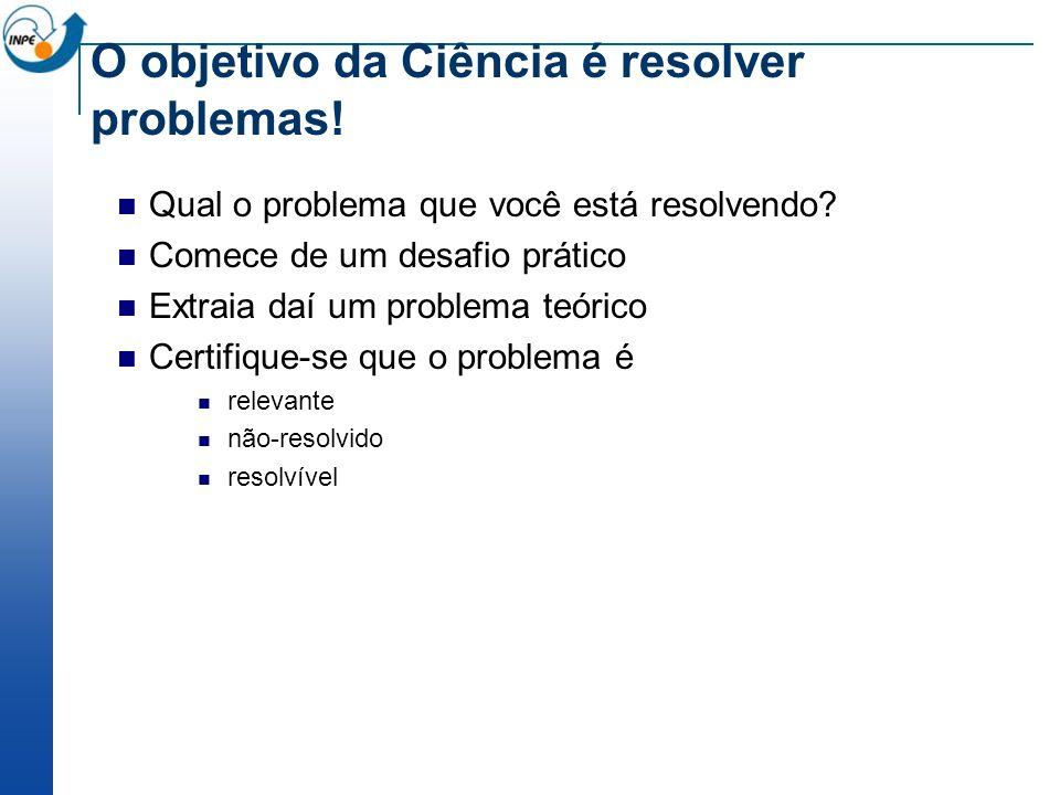 O objetivo da Ciência é resolver problemas!