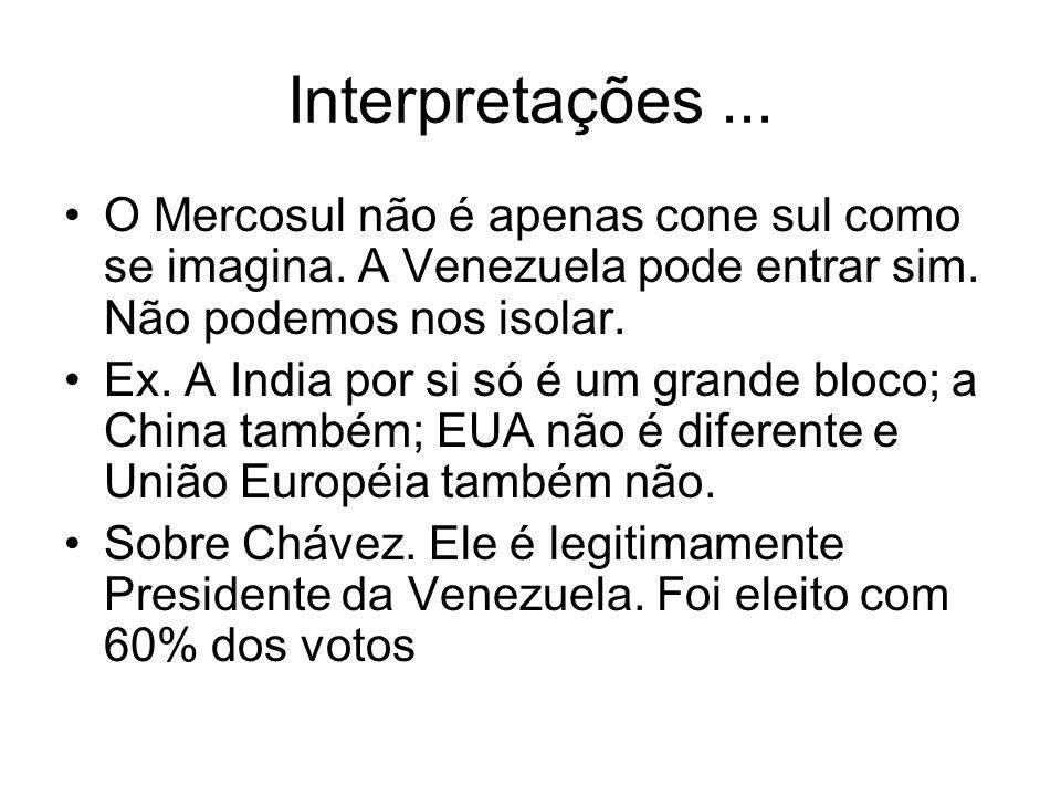 Interpretações ... O Mercosul não é apenas cone sul como se imagina. A Venezuela pode entrar sim. Não podemos nos isolar.