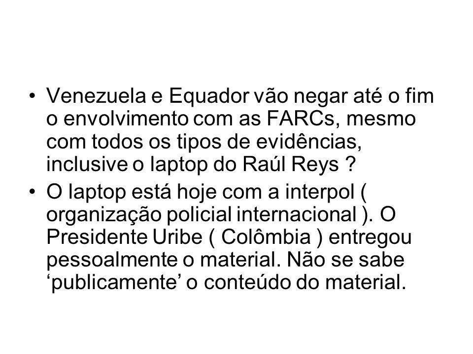 Venezuela e Equador vão negar até o fim o envolvimento com as FARCs, mesmo com todos os tipos de evidências, inclusive o laptop do Raúl Reys