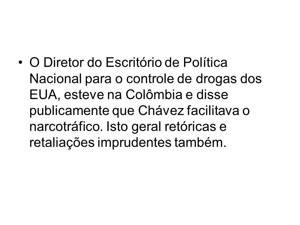 O Diretor do Escritório de Política Nacional para o controle de drogas dos EUA, esteve na Colômbia e disse publicamente que Chávez facilitava o narcotráfico.