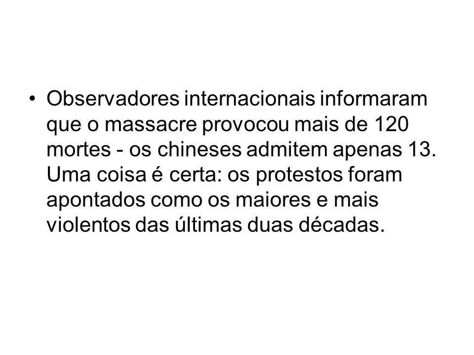 Observadores internacionais informaram que o massacre provocou mais de 120 mortes - os chineses admitem apenas 13.