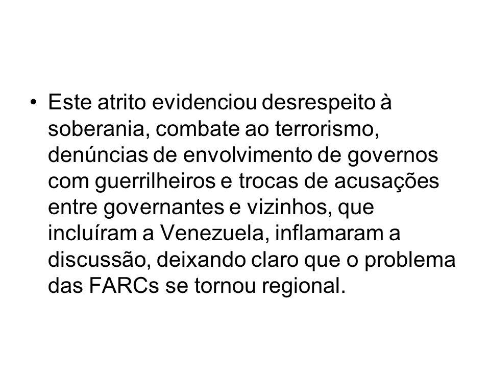 Este atrito evidenciou desrespeito à soberania, combate ao terrorismo, denúncias de envolvimento de governos com guerrilheiros e trocas de acusações entre governantes e vizinhos, que incluíram a Venezuela, inflamaram a discussão, deixando claro que o problema das FARCs se tornou regional.
