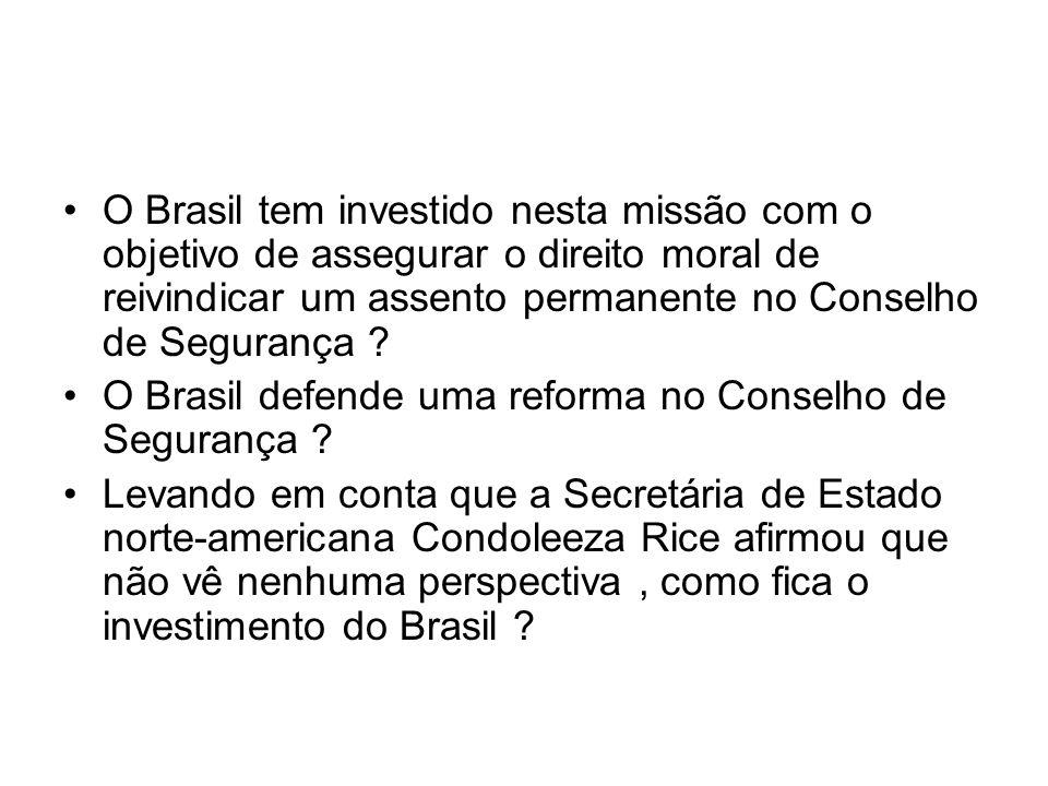 O Brasil tem investido nesta missão com o objetivo de assegurar o direito moral de reivindicar um assento permanente no Conselho de Segurança