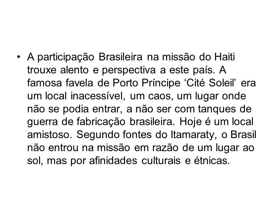 A participação Brasileira na missão do Haiti trouxe alento e perspectiva a este país.