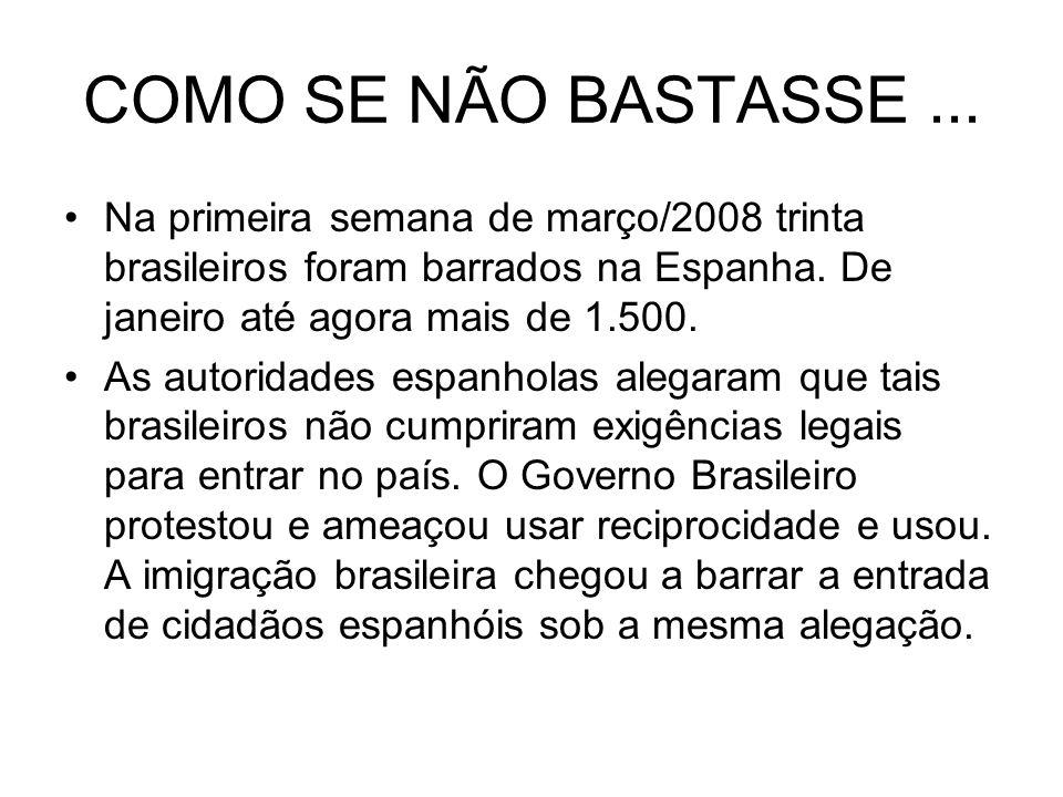 COMO SE NÃO BASTASSE ... Na primeira semana de março/2008 trinta brasileiros foram barrados na Espanha. De janeiro até agora mais de 1.500.