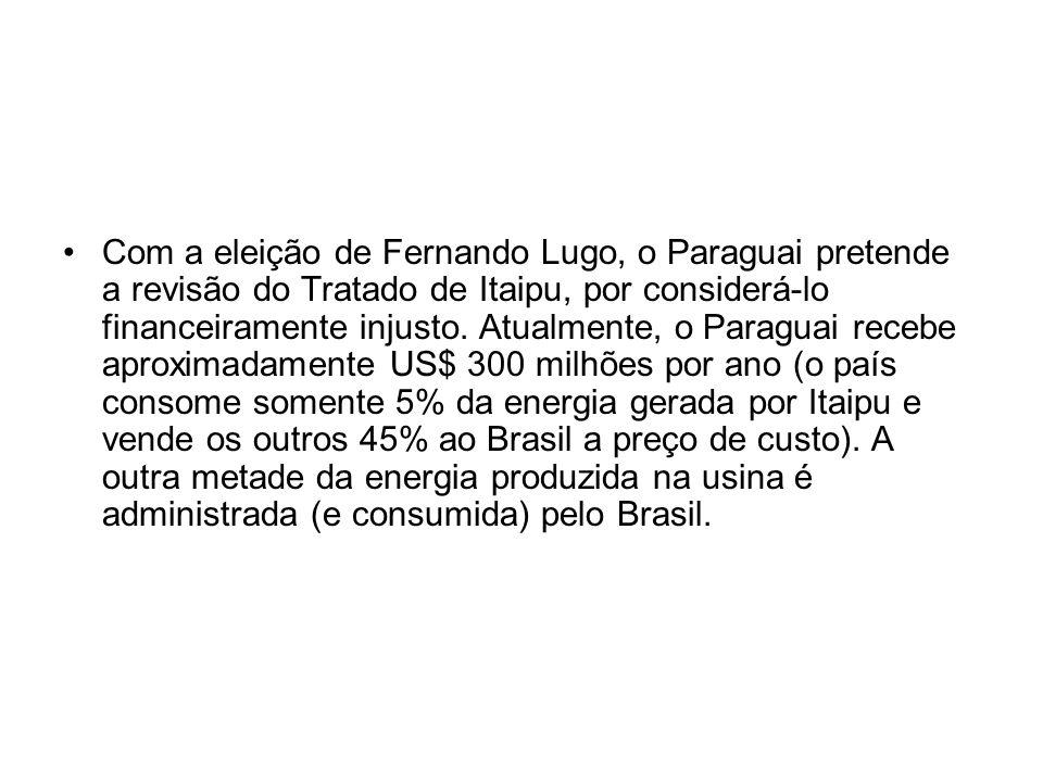 Com a eleição de Fernando Lugo, o Paraguai pretende a revisão do Tratado de Itaipu, por considerá-lo financeiramente injusto.