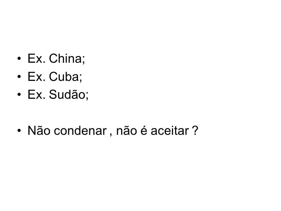 Ex. China; Ex. Cuba; Ex. Sudão; Não condenar , não é aceitar