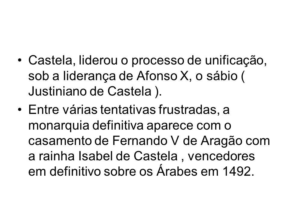 Castela, liderou o processo de unificação, sob a liderança de Afonso X, o sábio ( Justiniano de Castela ).