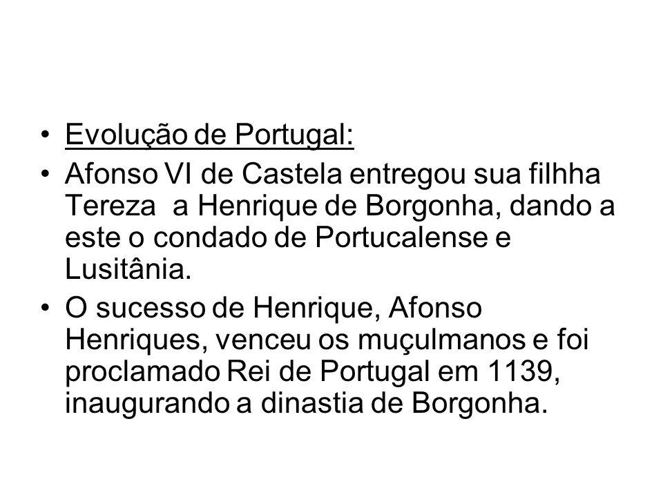 Evolução de Portugal: Afonso VI de Castela entregou sua filhha Tereza a Henrique de Borgonha, dando a este o condado de Portucalense e Lusitânia.