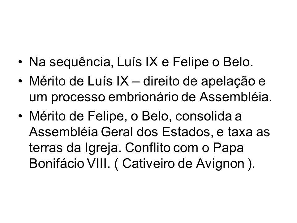 Na sequência, Luís IX e Felipe o Belo.