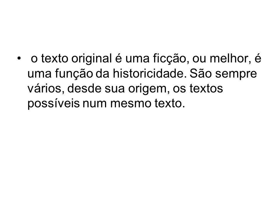 o texto original é uma ficção, ou melhor, é uma função da historicidade.