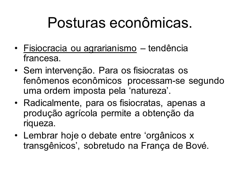 Posturas econômicas. Fisiocracia ou agrarianismo – tendência francesa.