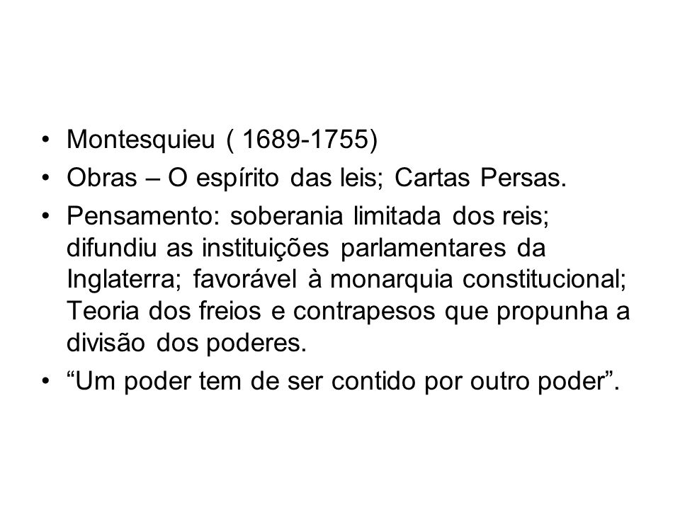 Montesquieu ( 1689-1755)Obras – O espírito das leis; Cartas Persas.