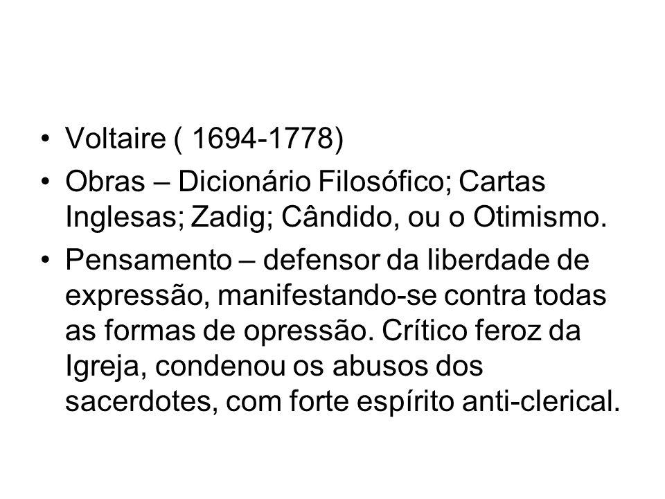 Voltaire ( 1694-1778)Obras – Dicionário Filosófico; Cartas Inglesas; Zadig; Cândido, ou o Otimismo.