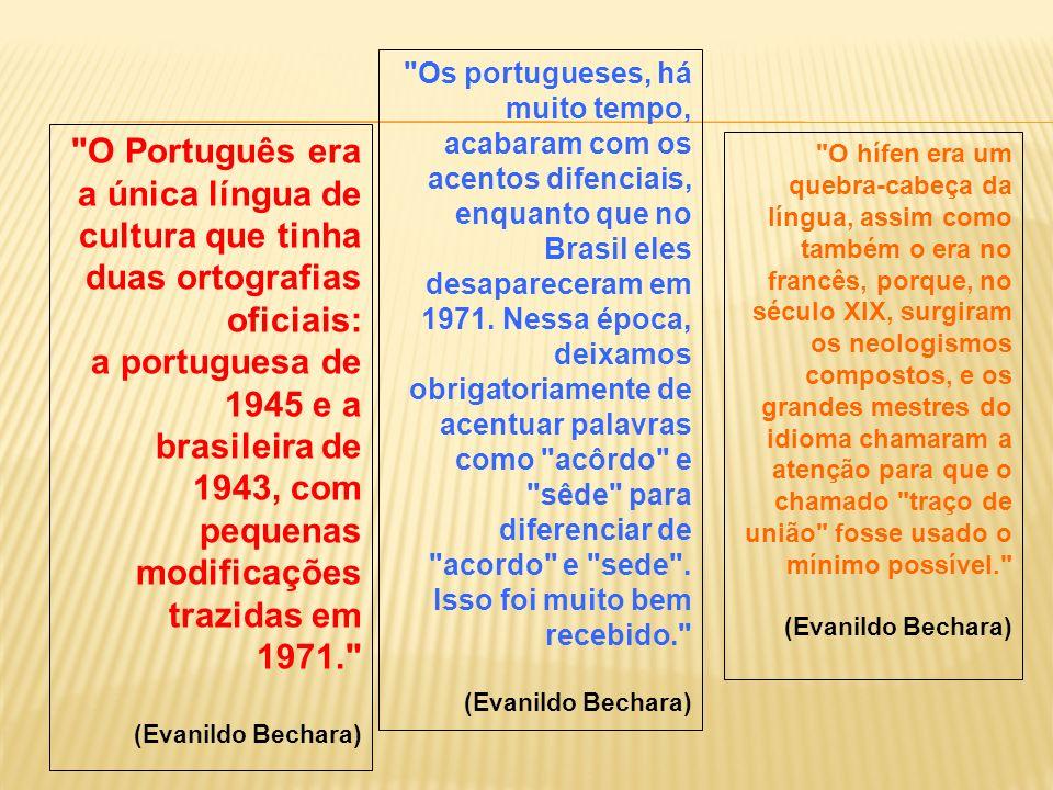 Os portugueses, há muito tempo, acabaram com os acentos difenciais, enquanto que no Brasil eles desapareceram em 1971. Nessa época, deixamos obrigatoriamente de acentuar palavras como acôrdo e sêde para diferenciar de acordo e sede . Isso foi muito bem recebido.