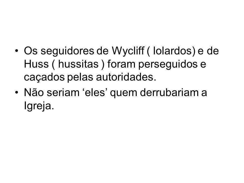 Os seguidores de Wycliff ( lolardos) e de Huss ( hussitas ) foram perseguidos e caçados pelas autoridades.