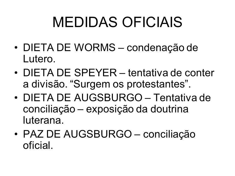 MEDIDAS OFICIAIS DIETA DE WORMS – condenação de Lutero.