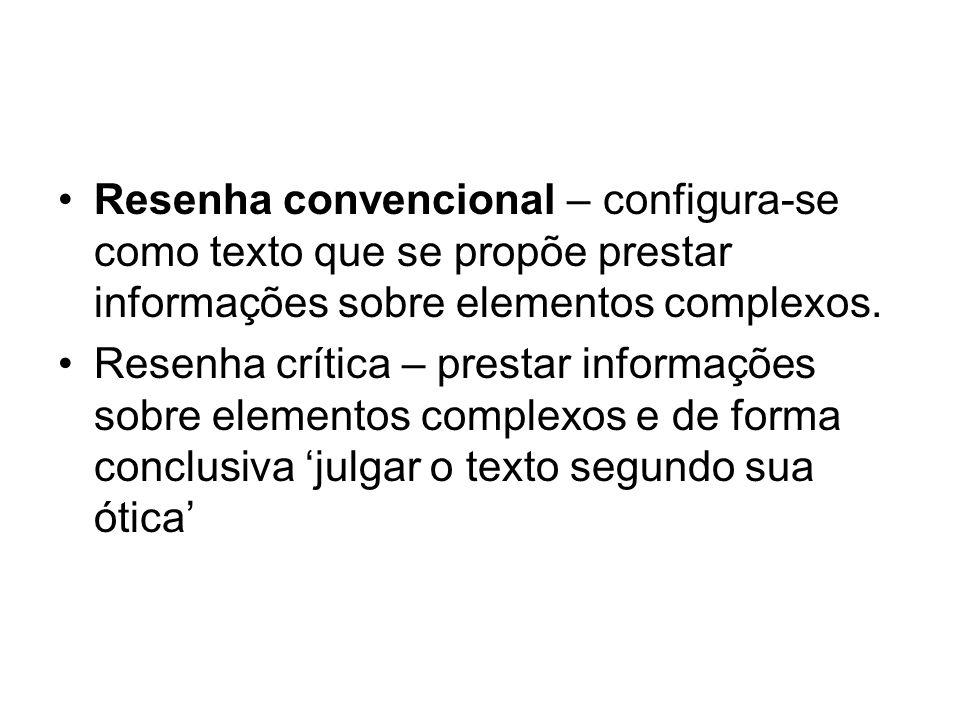 Resenha convencional – configura-se como texto que se propõe prestar informações sobre elementos complexos.