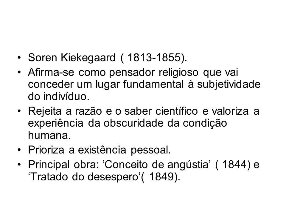 Soren Kiekegaard ( 1813-1855).Afirma-se como pensador religioso que vai conceder um lugar fundamental à subjetividade do indivíduo.