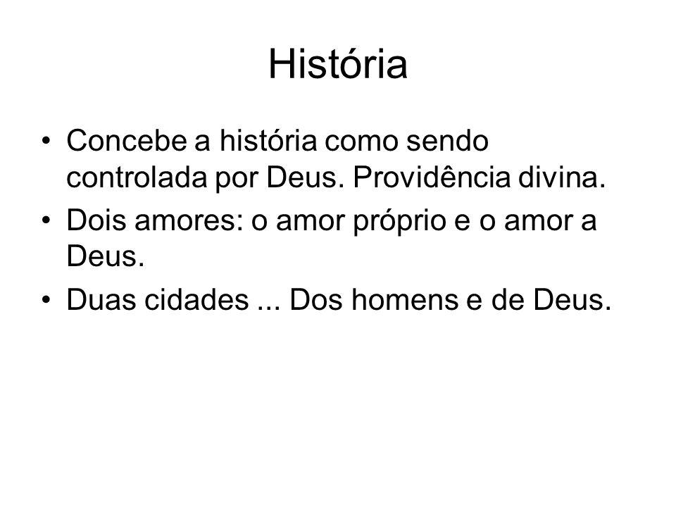 História Concebe a história como sendo controlada por Deus. Providência divina. Dois amores: o amor próprio e o amor a Deus.