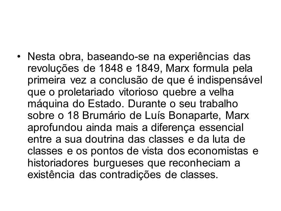 Nesta obra, baseando-se na experiências das revoluções de 1848 e 1849, Marx formula pela primeira vez a conclusão de que é indispensável que o proletariado vitorioso quebre a velha máquina do Estado.