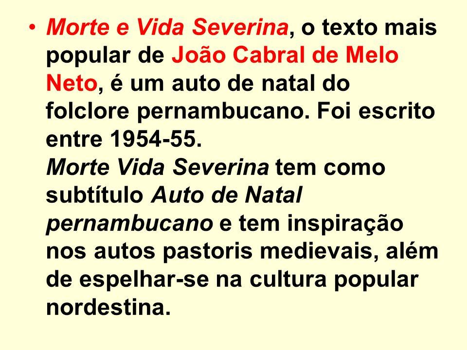 Morte e Vida Severina, o texto mais popular de João Cabral de Melo Neto, é um auto de natal do folclore pernambucano.