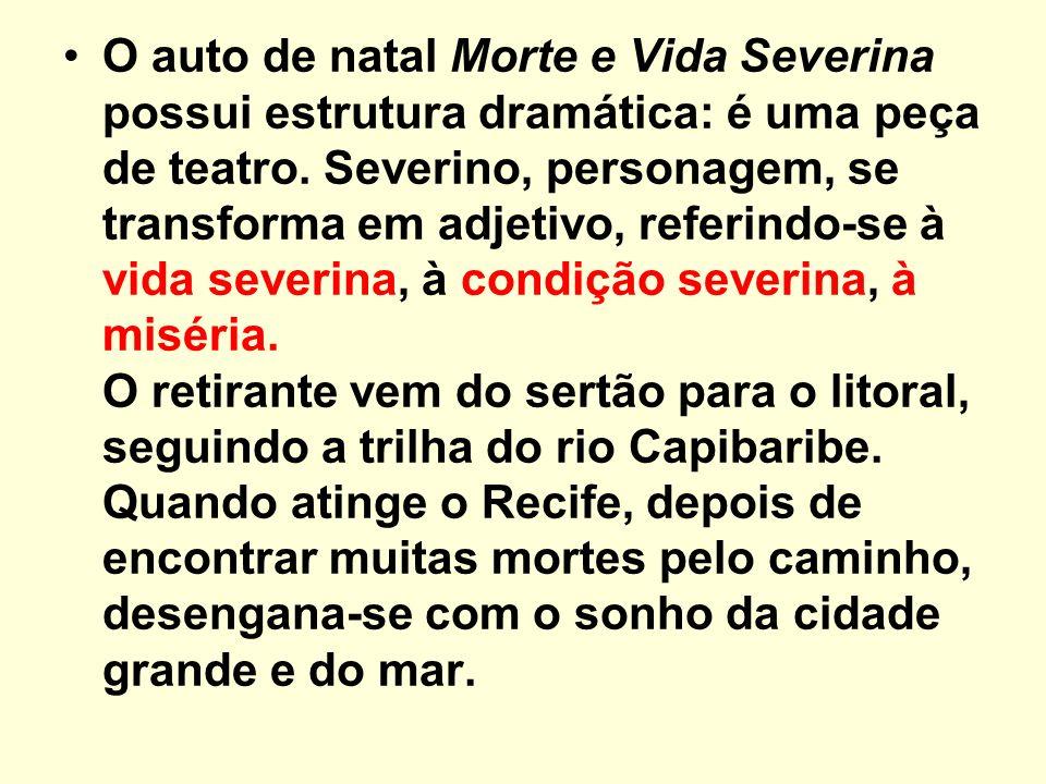 O auto de natal Morte e Vida Severina possui estrutura dramática: é uma peça de teatro.