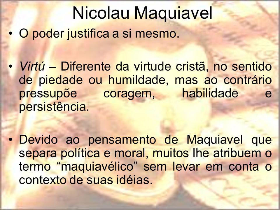 Nicolau Maquiavel O poder justifica a si mesmo.